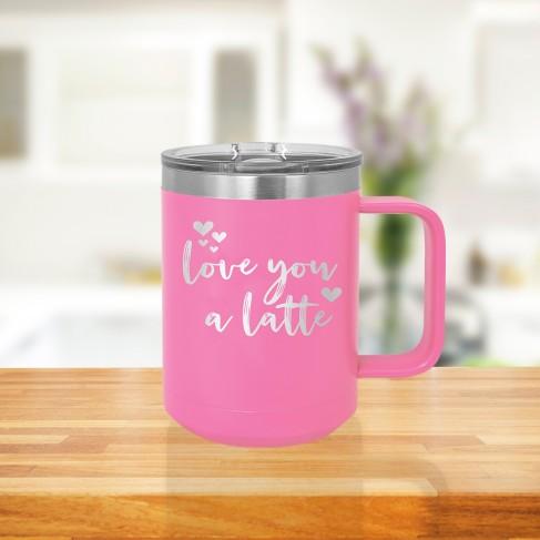 Love You a Latte Pink 15oz Insulated Coffee Mug
