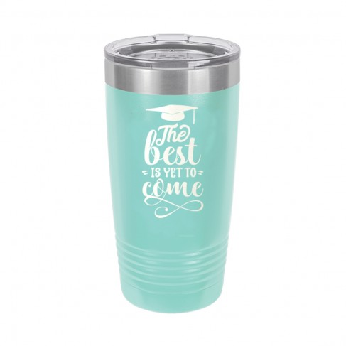 The Best is Yet to Come Teal 20oz Insulated Tumbler